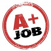 A Plus Job words in a red ink stamp as a grade or evaluation for your performance at work or on  a t