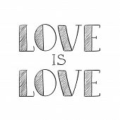 Love Is Love Hand Lettering In Sketchy Style. Phrase For Valentines Day. Ink Illustration For Poster poster