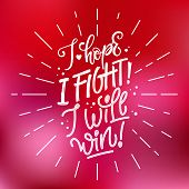 I Hope. I Fight. I Will Win - Qoute. Lettering For Concept Design. Breast Cancer Awareness Month Sym poster