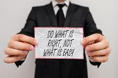Text Sign Showing Do What Is Right Not What Is Easy. Conceptual Photo Willing To Stand Up For What I poster