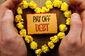 Conceptual Writing Showing Pay Off Debt. Business Photo Showcasing Reminder To Paying Owed Financial poster