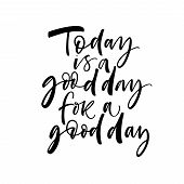Today Is A Good Day For A Good Day Phrase. Ink Illustration. Modern Brush Calligraphy. Isolated On W poster