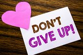 Conceptual Hand Writing Text Showing Don T Give Up. Concept For Motivation Determination, Written On poster