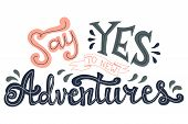 Say Yes To New Adventures Hand Lettering Illustration. Quote About Travel And Adventure. poster