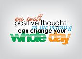 stock photo of positive thought  - One small positive thought in the morning can change your whole day - JPG