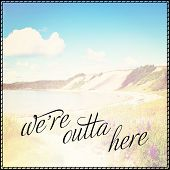Inspirational Typographic Quote - We're outta here