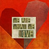 We are what we love
