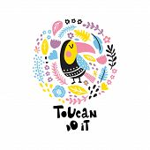 Vector Illustration, Tropical Bird And Exotic Flowers Arranged In A Circle, Toucan Do It Funny Hand  poster