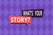 Word Writing Text What S Your Story Question. Business Concept For Asking Demonstrating About His Pa poster