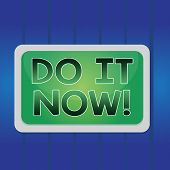 Writing Note Showing Do It Now. Business Photo Showcasing Not Hesitate And Start Working Or Doing St poster