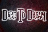 Dare To Dream Concept