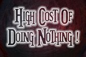 High Cost Of Doing Nothing Concept