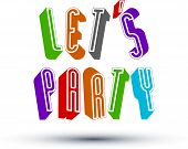 Let Us Party phrase made with 3d retro style geometric letters.