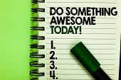 Handwriting Text Do Something Awesome Today. Concept Meaning Make An Incredible Action Motivate Your poster
