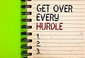 Word Writing Text Get Over Every Hurdle. Business Concept For Overcome Any Obstacle Problem Trouble  poster