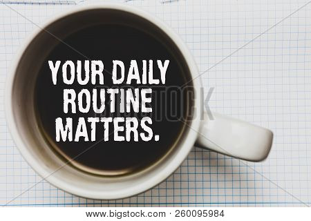 poster of Writing Note Showing Your Daily Routine Matters. Business Photo Showcasing Have Good Habits To Live
