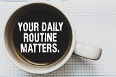 Writing Note Showing Your Daily Routine Matters. Business Photo Showcasing Have Good Habits To Live  poster