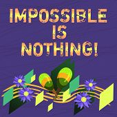 Conceptual Hand Writing Showing Impossible Is Nothing. Business Photo Text Something Which Is Very D poster