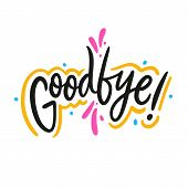 Good Bye Hand Drawn Vector Lettering Phrase. Modern Typography. Isolated On White Background. poster