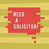 Text Sign Showing Need A Solicitor. Conceptual Photo Legal Practitioner Who Deals With Most Of Legal poster