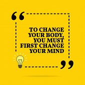 Inspirational Motivational Quote. To Change Your Body, You Must First Change Your Mind. Vector Simpl poster