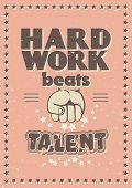 Vector retro style poster: hard work beats talent