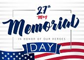 Memorial Day - In Honor Of Our Heroes. Happy Memorial Day Banner Template With Usa Flag On Backgroun poster
