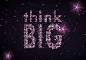 3D Graphic Of A Motivating Think Big Symbol Of Glamour Stars