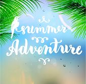 Summer Design. Blur Beach Background. Hand Drawn Lettering Vector. Summer Adventure