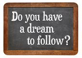 Do you have a dream to follow? A question on a vintage slate blackboard