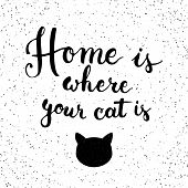 Hand drawn typography lettering phrase Home is where your cat is. Modern calligraphy for typography poster