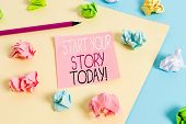 Writing Note Showing Start Your Story Today. Business Photo Showcasing Work Hard On Yourself And Beg poster