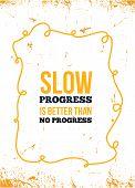 Slow Progress Modern Grunge Quote. Sport Workout, Gym Background poster