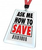 A badge and lanyard with printed pass reading Ask Me How to Save, representing a customer service st