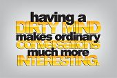 picture of sarcasm  - Having a dirty mind makes ordinary conversations much more interesting - JPG