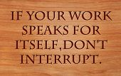 If your work speaks for itself, don't interrupt - on wooden red oak background
