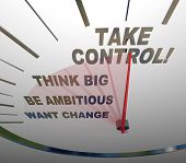 A speedometer with the words Want Change, Be Ambitious, Think Big and Take Control to encourage you