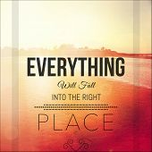 Inspirational Typographic Quote - Everything will fall into the right place