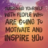 Inspirational Typographic Quote - Surround yourself with people who are going to motivate and inspir poster