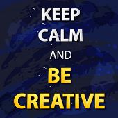 Vector Typographic Illustration On Abstract Blue Background, Keep Calm And Be Creative. Inspirationa poster