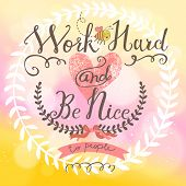 Work hard and be nice - concept vector card in bright colors. Great background with stylish bokeh ef