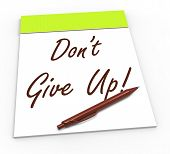 Dont Give Up Notepad Shows Persist And Persevere