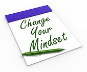 Change Your Mind Set Notebook Shows Positivity Or Positive Attit