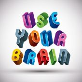 Use Your Brain Phrase Made With 3D Retro Style Geometric Letters.
