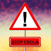 Stop Ebola Indicates Pandemic Virus And Signboard