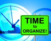 Time To Organize Represents At The Moment And Arranged