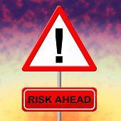 Risk Ahead Means Dangerous Risks And Hazard