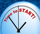 Time To Start Indicates Act Now And Beginning