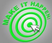 Make It Happen Indicates Progress Positive And Motivate