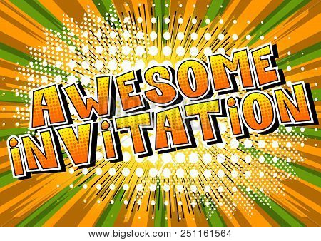 poster of Awesome Invitation - Comic Book Style Word On Abstract Background.